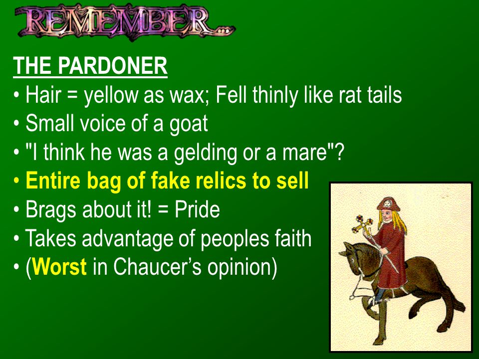 THE PARDONER Hair = yellow as wax; Fell thinly like rat tails. Small voice of a goat. I think he was a gelding or a mare