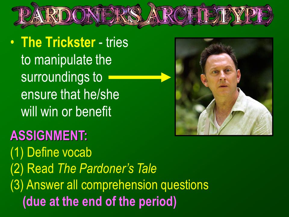 The Trickster - tries to manipulate the surroundings to ensure that he/she will win or benefit