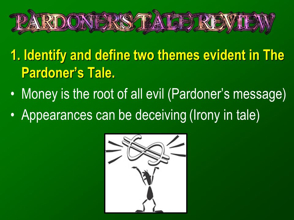 1. Identify and define two themes evident in The Pardoner's Tale.