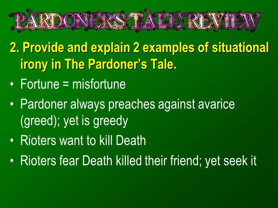 2. Provide and explain 2 examples of situational irony in The Pardoner's Tale.