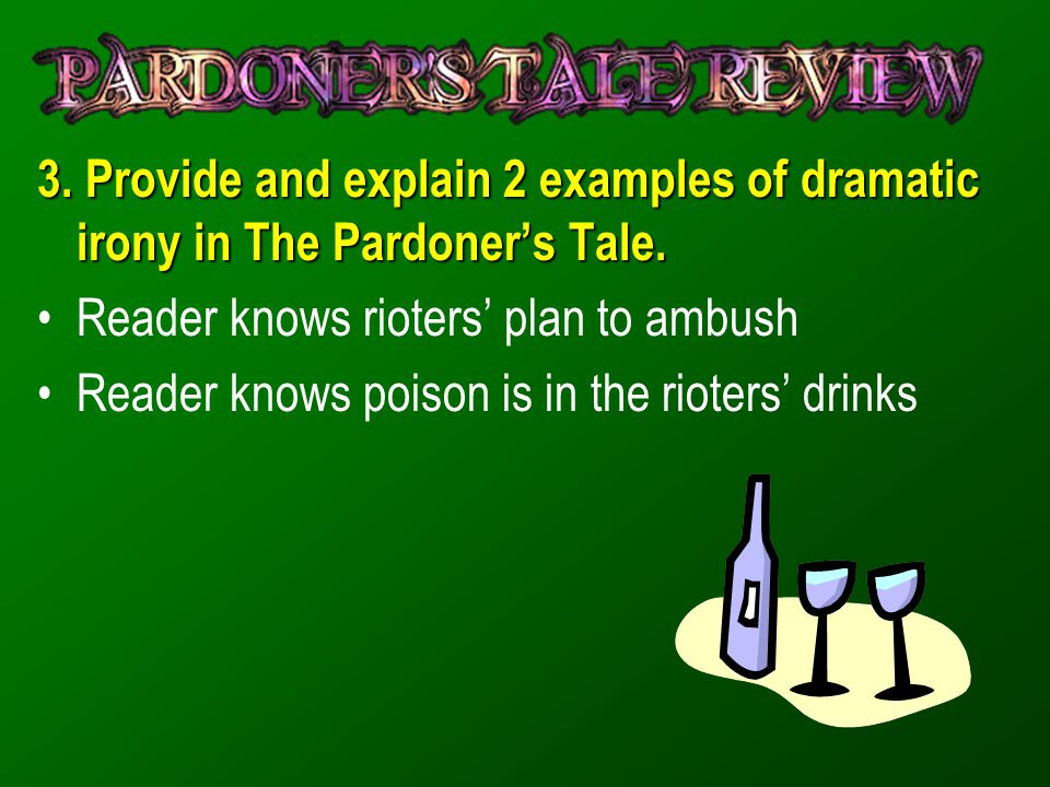 3. Provide and explain 2 examples of dramatic irony in The Pardoner's Tale.