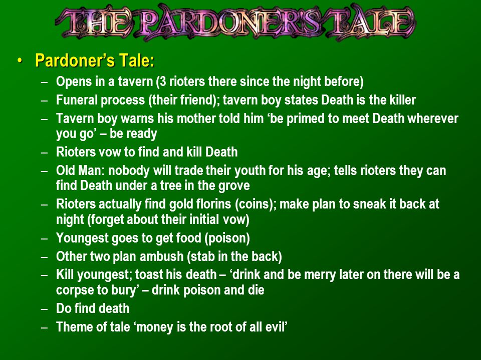 Pardoner's Tale: Opens in a tavern (3 rioters there since the night before) Funeral process (their friend); tavern boy states Death is the killer.