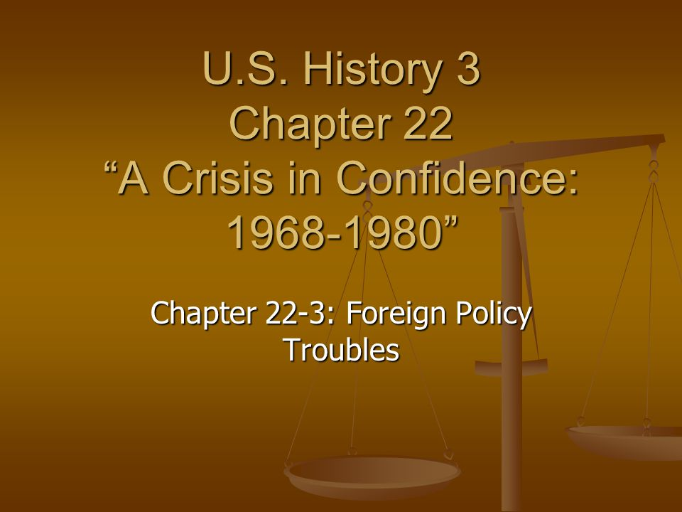 U.S. History 3 Chapter 22 A Crisis in Confidence: 1968-1980