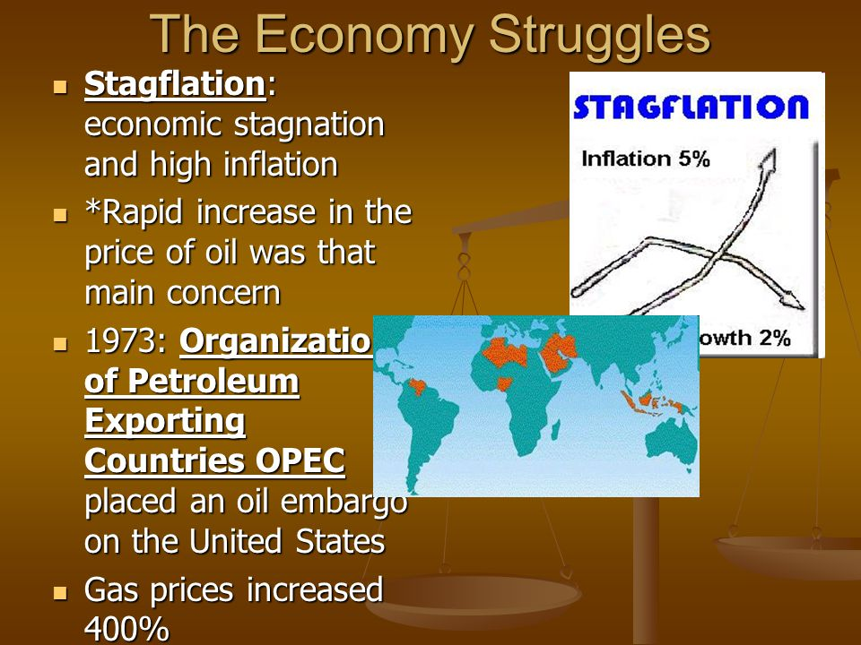 The Economy Struggles Stagflation: economic stagnation and high inflation. *Rapid increase in the price of oil was that main concern.