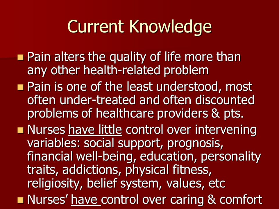 Current Knowledge Pain alters the quality of life more than any other health-related problem.