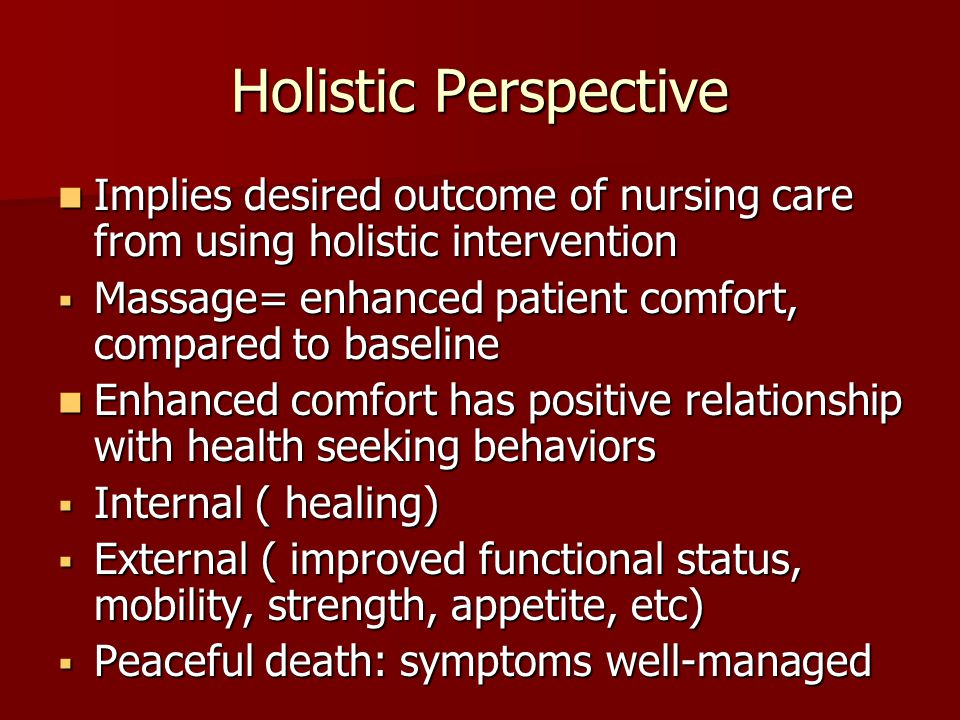 Holistic Perspective Implies desired outcome of nursing care from using holistic intervention.