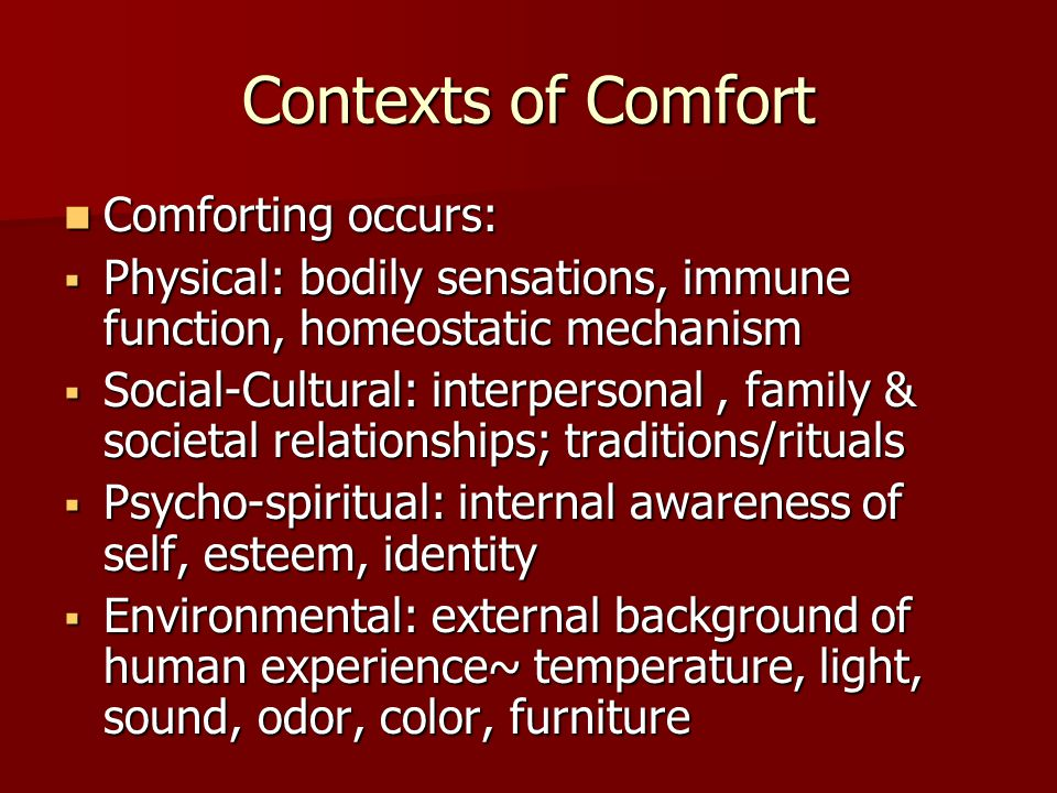 Contexts of Comfort Comforting occurs: