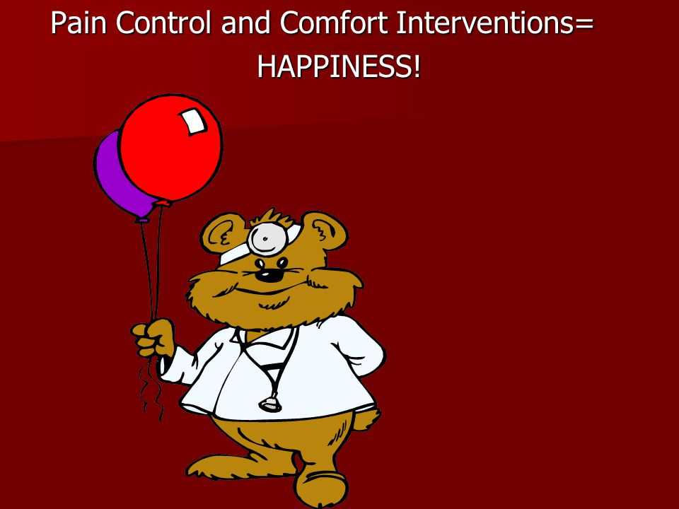 Pain Control and Comfort Interventions=