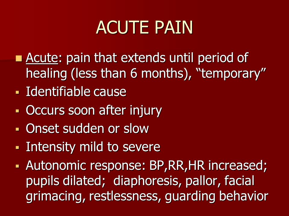 ACUTE PAIN Acute: pain that extends until period of healing (less than 6 months), temporary Identifiable cause.