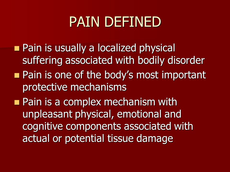 PAIN DEFINED Pain is usually a localized physical suffering associated with bodily disorder.