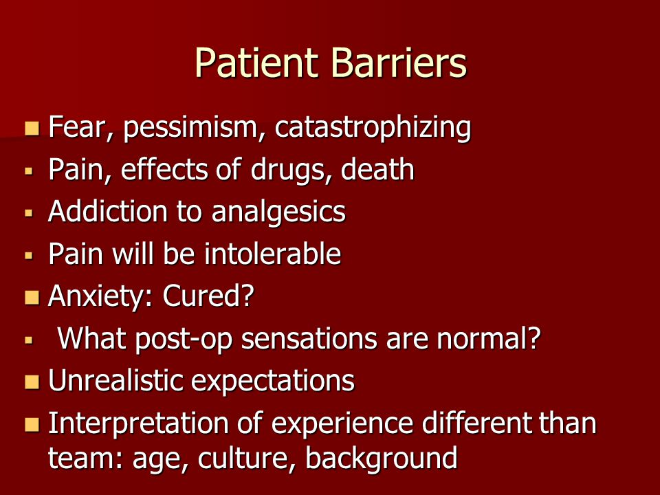 Patient Barriers Fear, pessimism, catastrophizing