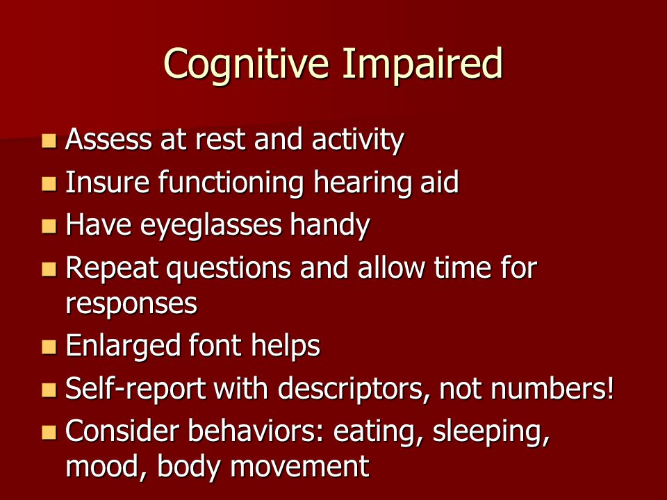 Cognitive Impaired Assess at rest and activity