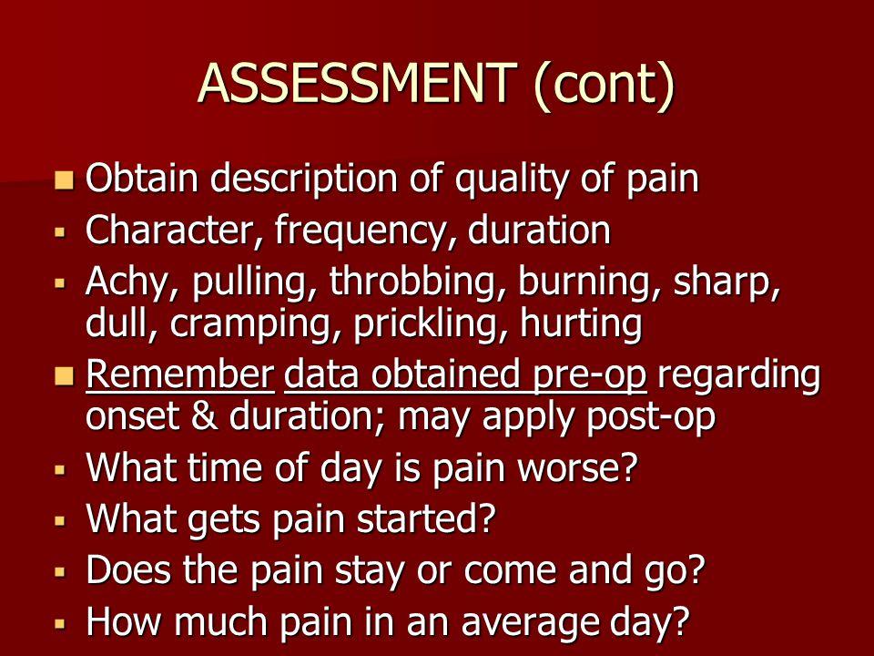 ASSESSMENT (cont) Obtain description of quality of pain