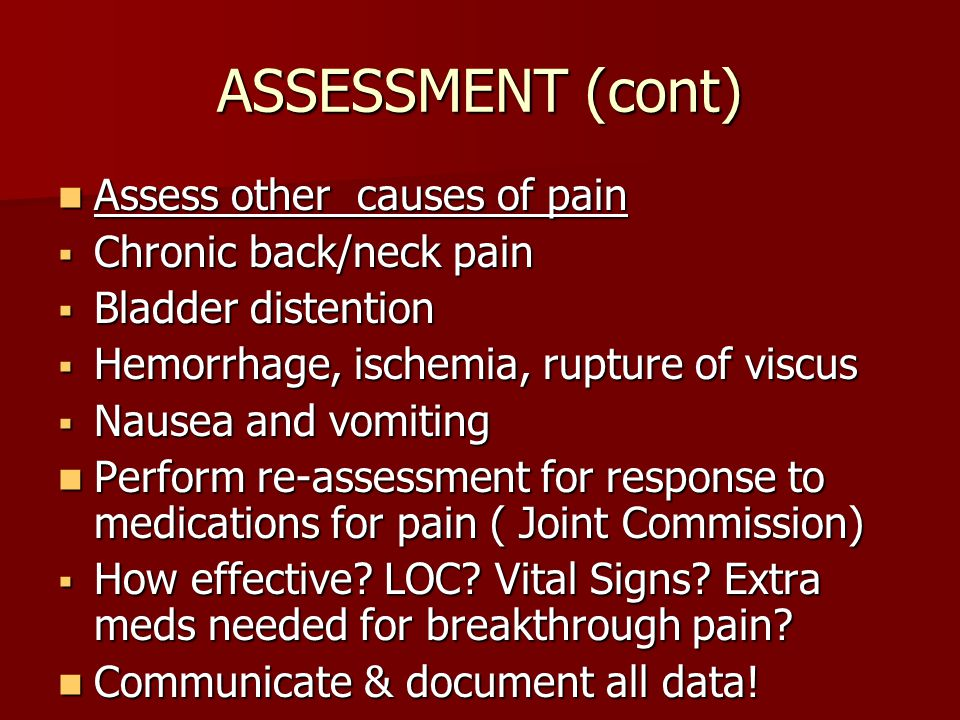 ASSESSMENT (cont) Assess other causes of pain Chronic back/neck pain