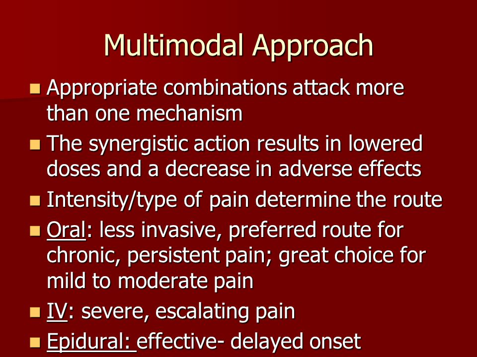 Multimodal Approach Appropriate combinations attack more than one mechanism.