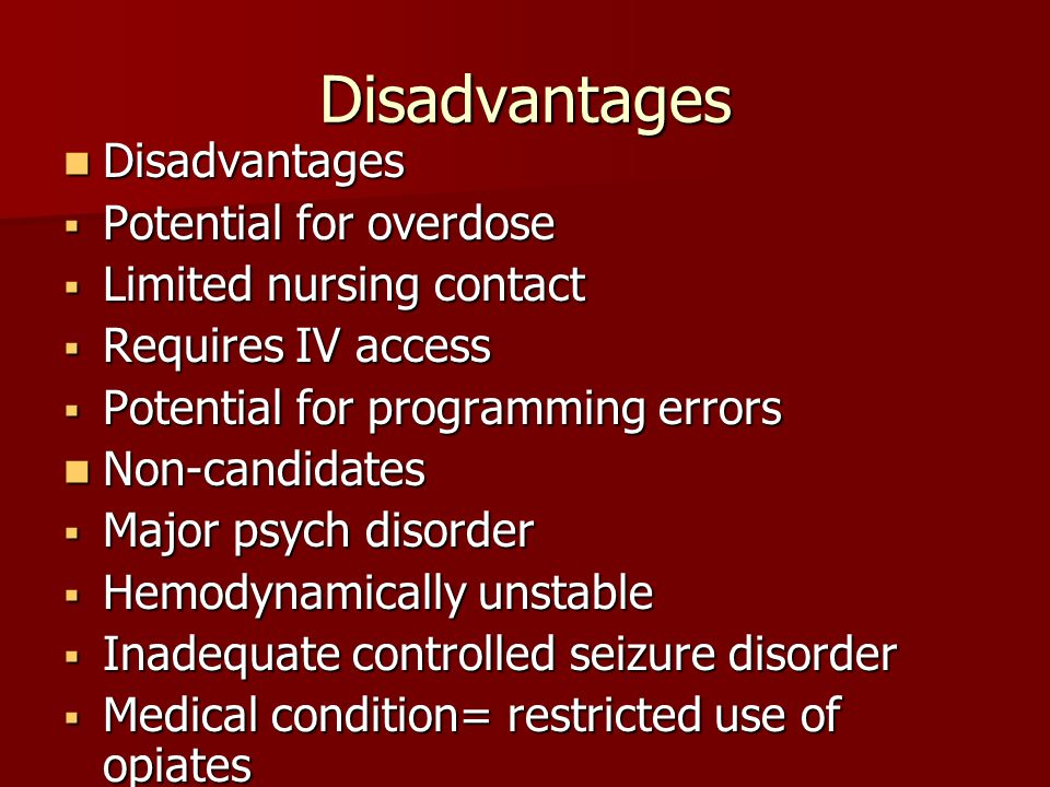 Disadvantages Disadvantages Potential for overdose