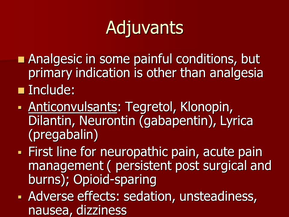 Adjuvants Analgesic in some painful conditions, but primary indication is other than analgesia. Include: