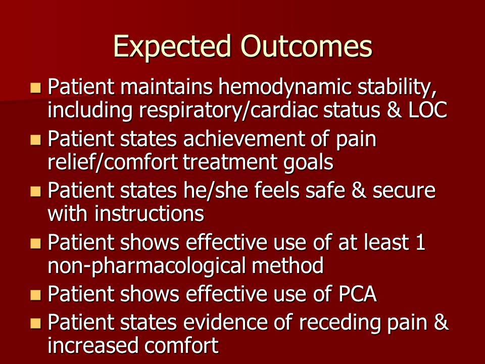 Expected Outcomes Patient maintains hemodynamic stability, including respiratory/cardiac status & LOC.