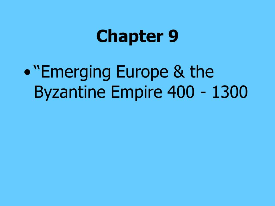 Chapter 9 Emerging Europe & the Byzantine Empire 400 - 1300