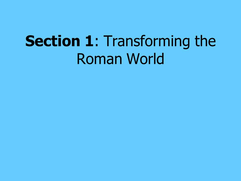 Section 1: Transforming the Roman World