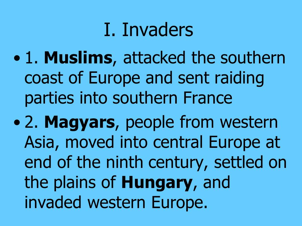 I. Invaders 1. Muslims, attacked the southern coast of Europe and sent raiding parties into southern France.
