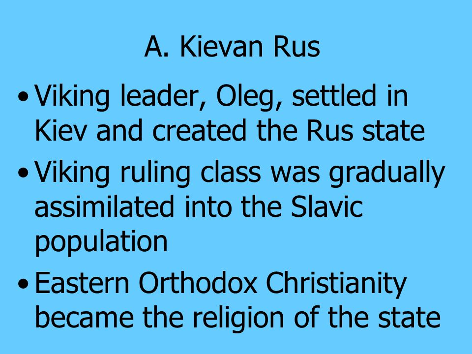 A. Kievan Rus Viking leader, Oleg, settled in Kiev and created the Rus state.