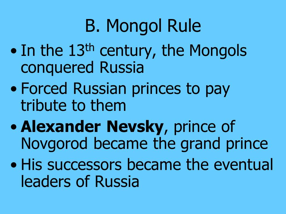 B. Mongol Rule In the 13th century, the Mongols conquered Russia