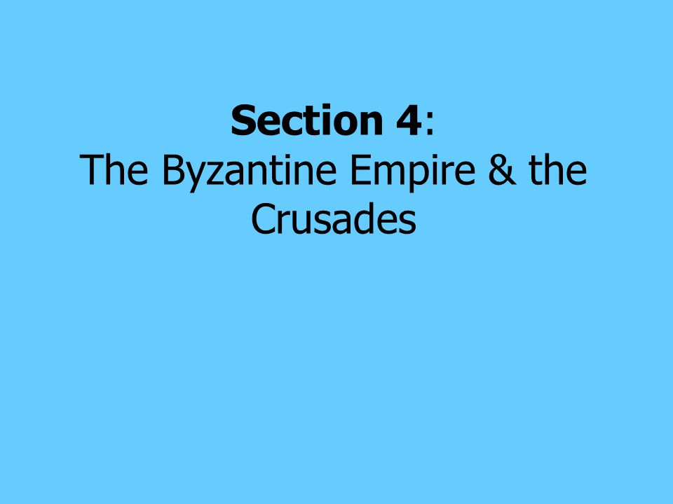Section 4: The Byzantine Empire & the Crusades