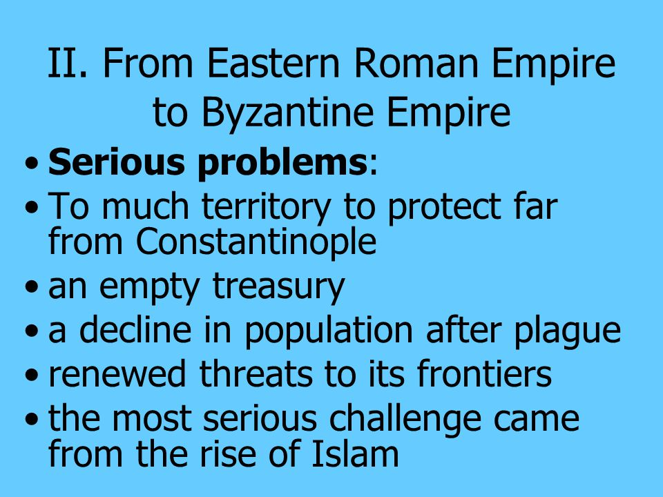 II. From Eastern Roman Empire to Byzantine Empire
