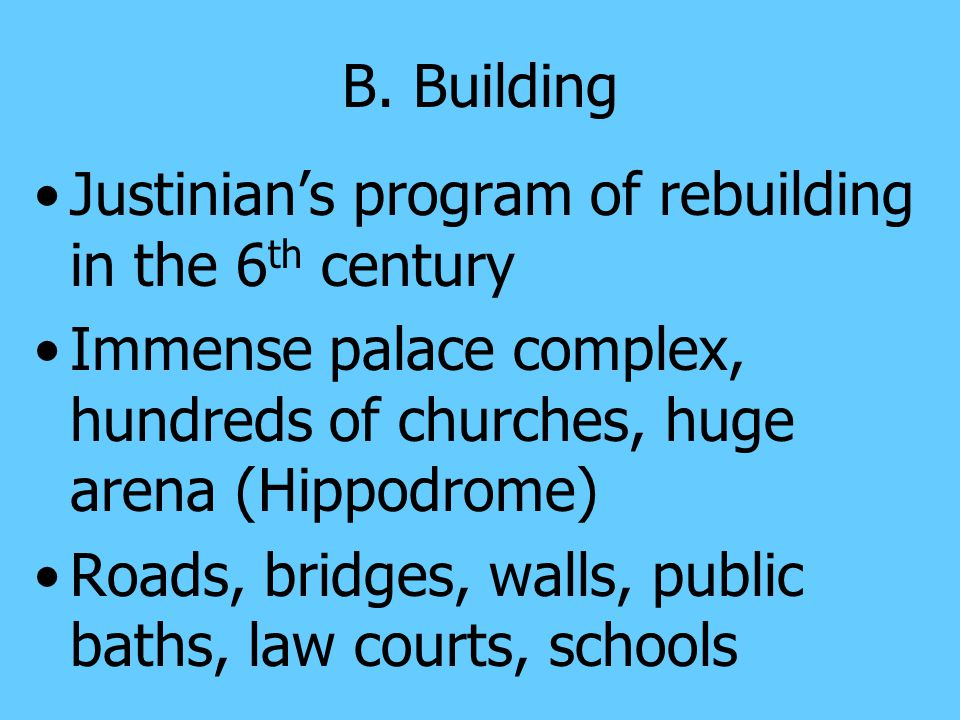 B. Building Justinian's program of rebuilding in the 6th century. Immense palace complex, hundreds of churches, huge arena (Hippodrome)