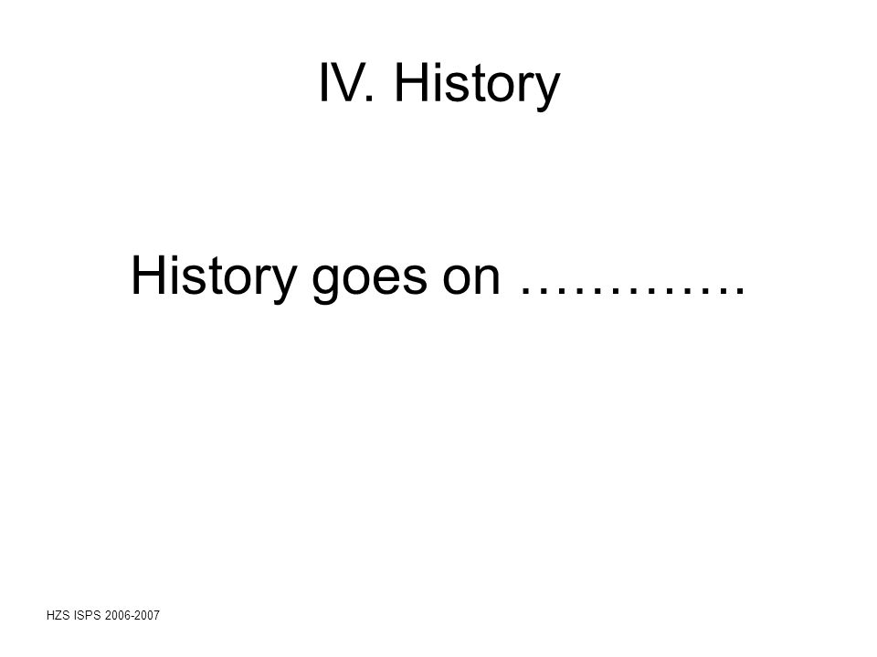IV. History History goes on ………….