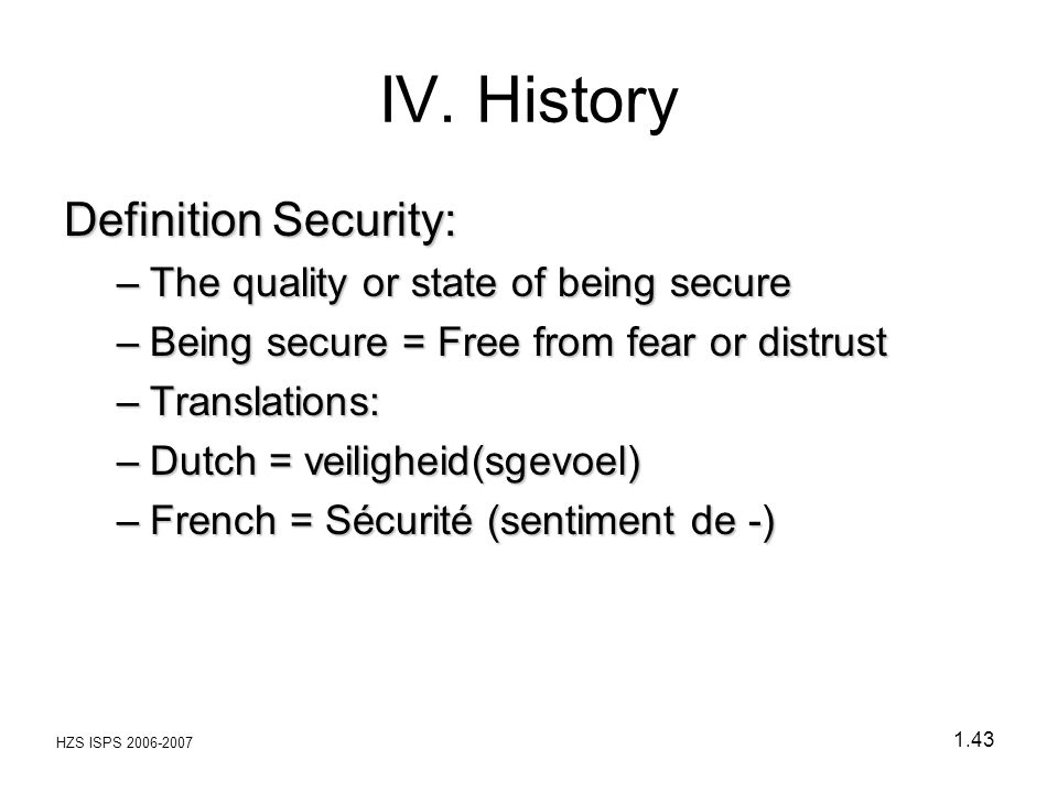 IV. History Definition Security: The quality or state of being secure