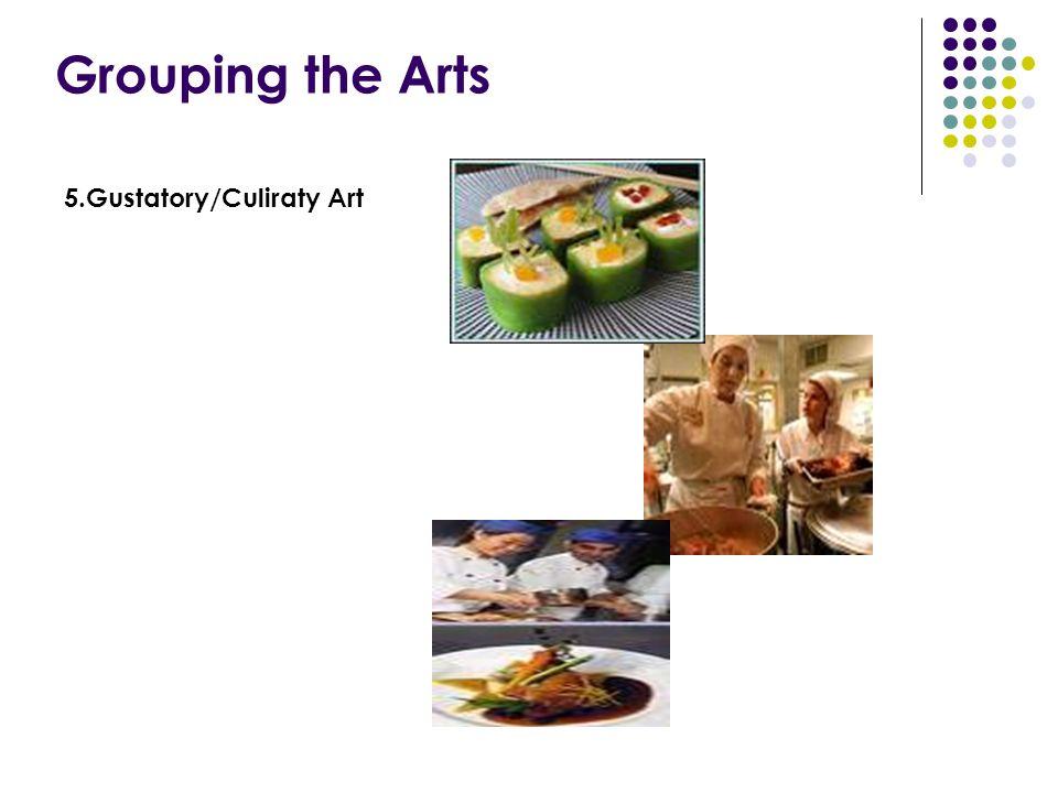 Grouping the Arts 5.Gustatory/Culiraty Art