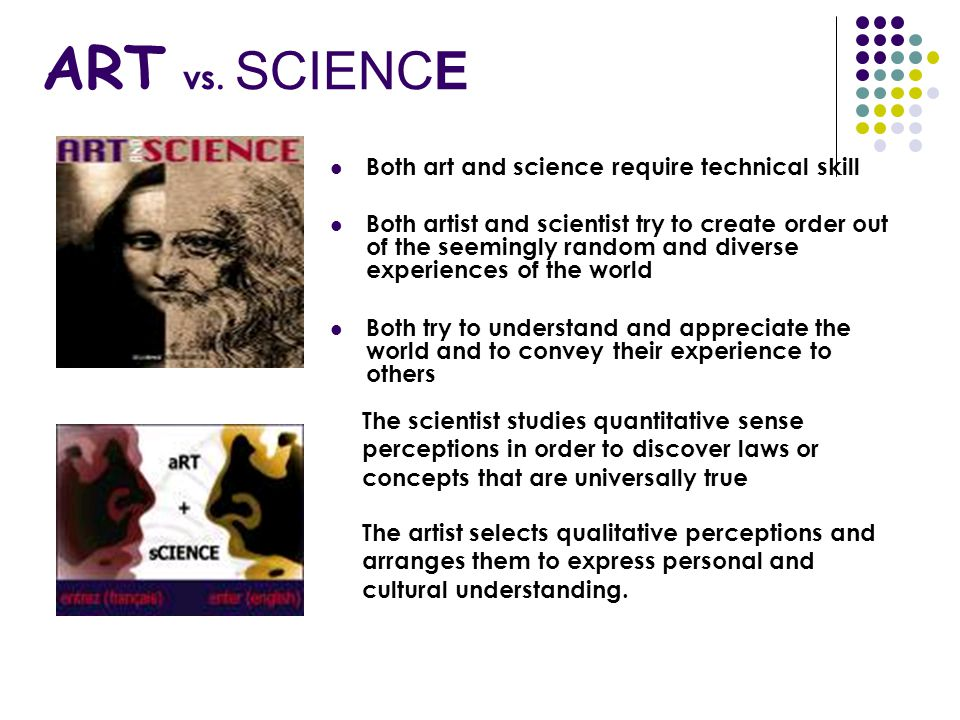 ART vs. SCIENCE Both art and science require technical skill
