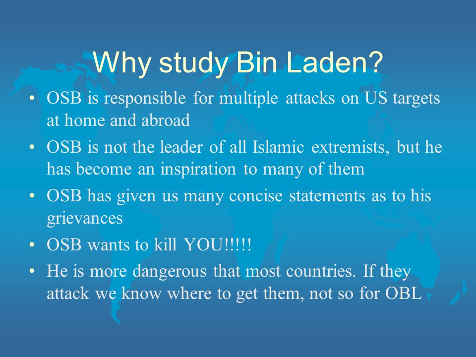Why study Bin Laden OSB is responsible for multiple attacks on US targets at home and abroad.