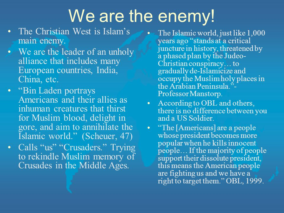 We are the enemy! The Christian West is Islam's main enemy.