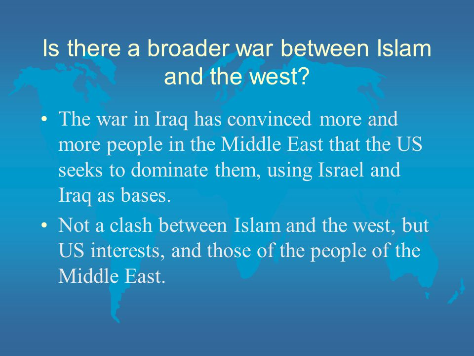 Is there a broader war between Islam and the west
