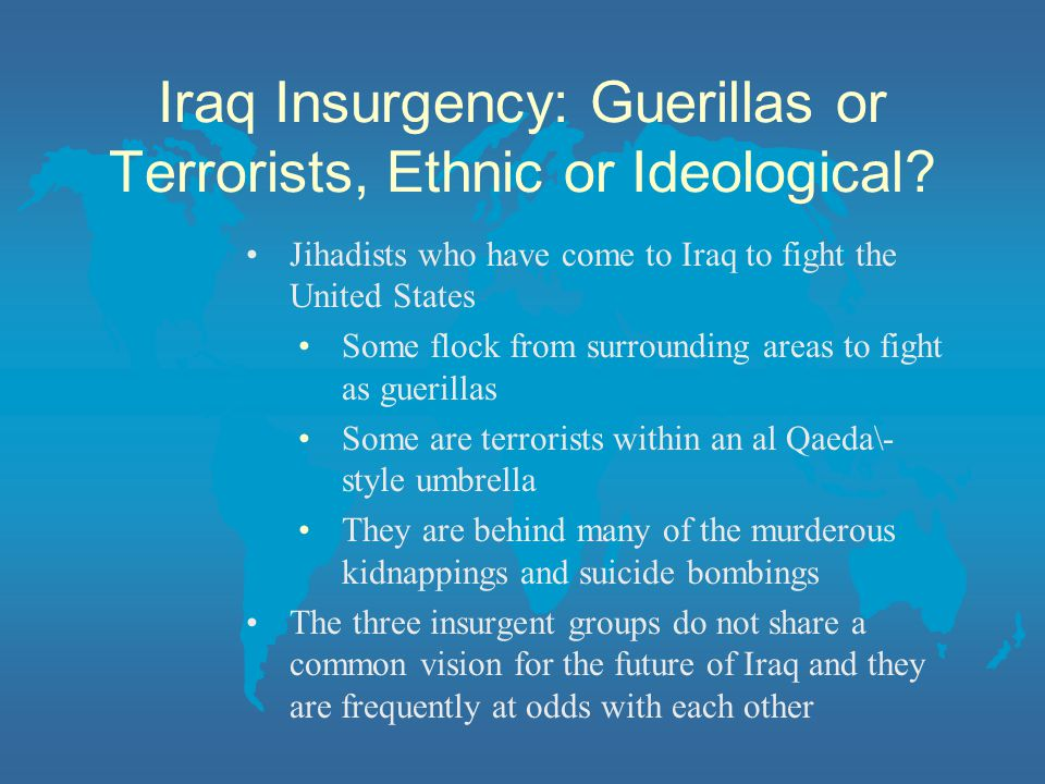 Iraq Insurgency: Guerillas or Terrorists, Ethnic or Ideological