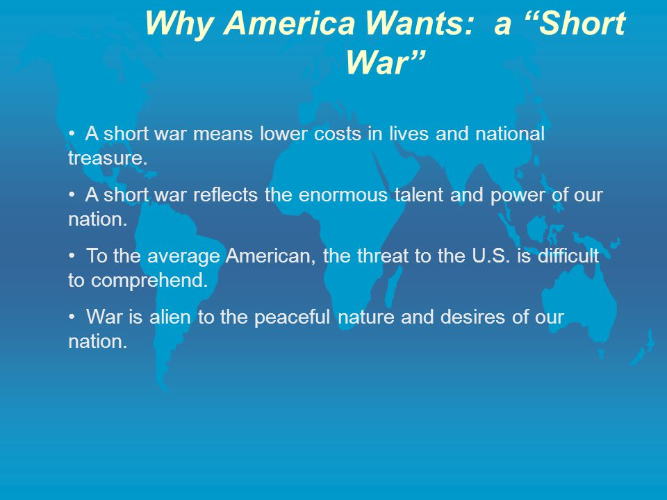 Why America Wants: a Short War