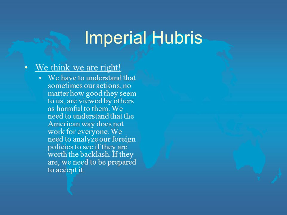 Imperial Hubris We think we are right!