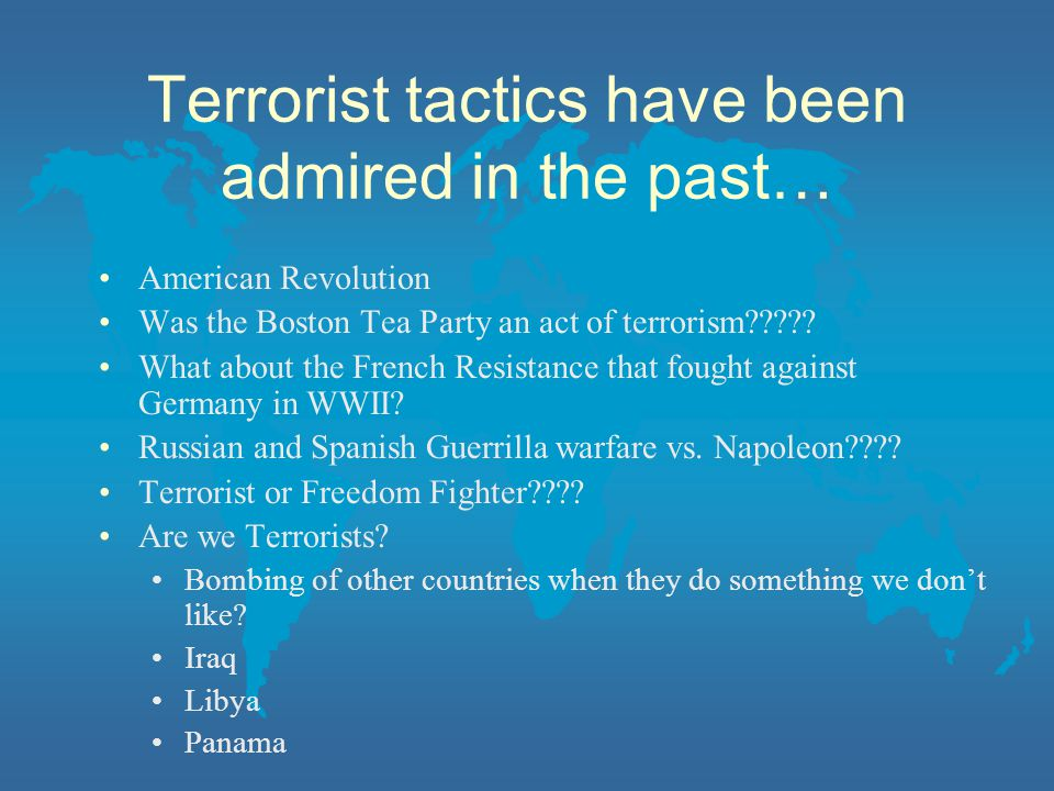 Terrorist tactics have been admired in the past…