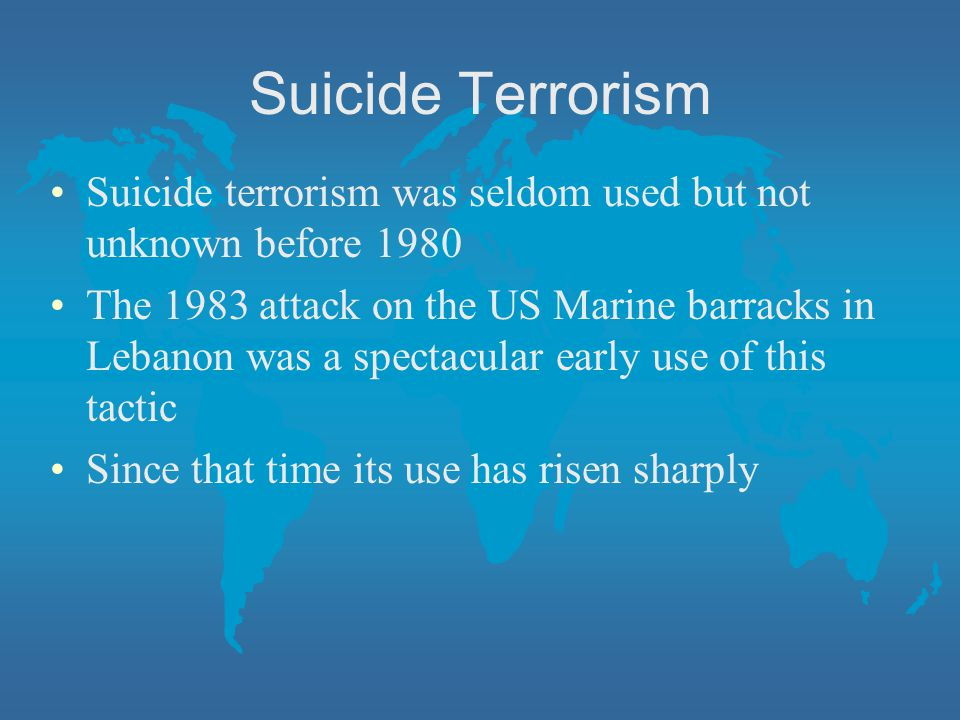 Suicide Terrorism Suicide terrorism was seldom used but not unknown before 1980.