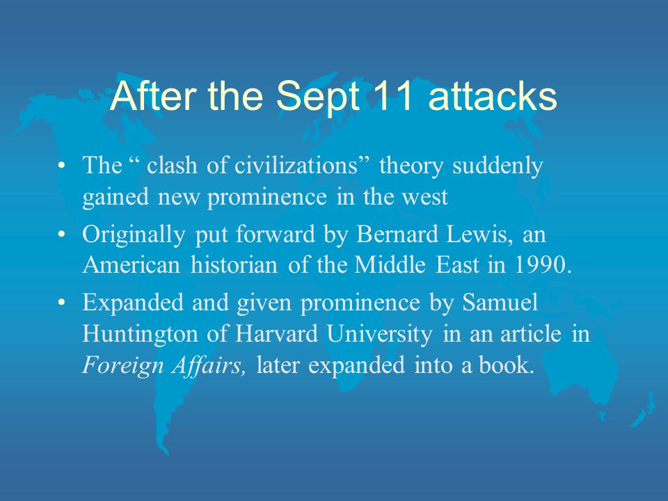 After the Sept 11 attacks The clash of civilizations theory suddenly gained new prominence in the west.