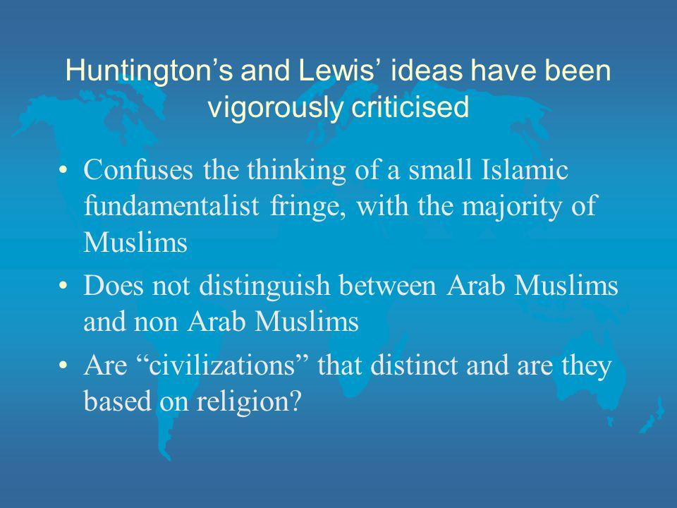 Huntington's and Lewis' ideas have been vigorously criticised