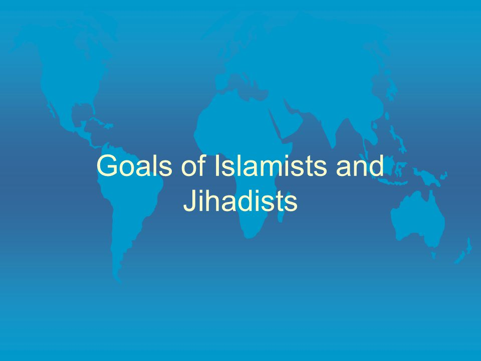 Goals of Islamists and Jihadists