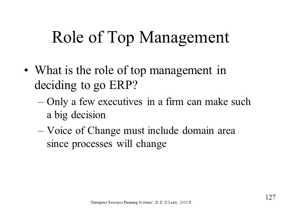 Role of Top Management What is the role of top management in deciding to go ERP Only a few executives in a firm can make such a big decision.