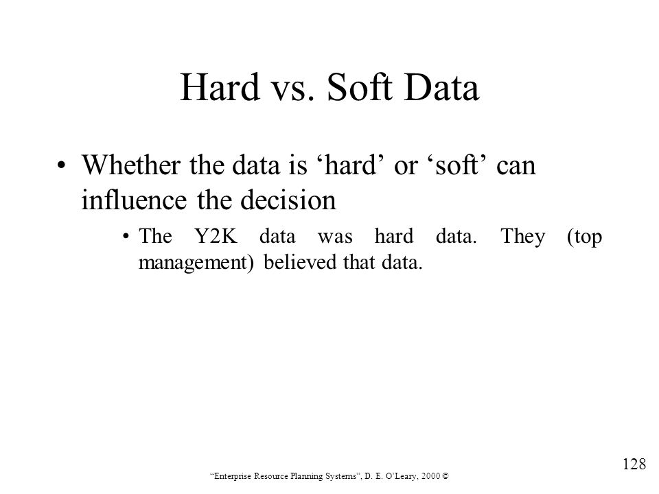 Hard vs. Soft Data Whether the data is 'hard' or 'soft' can influence the decision.
