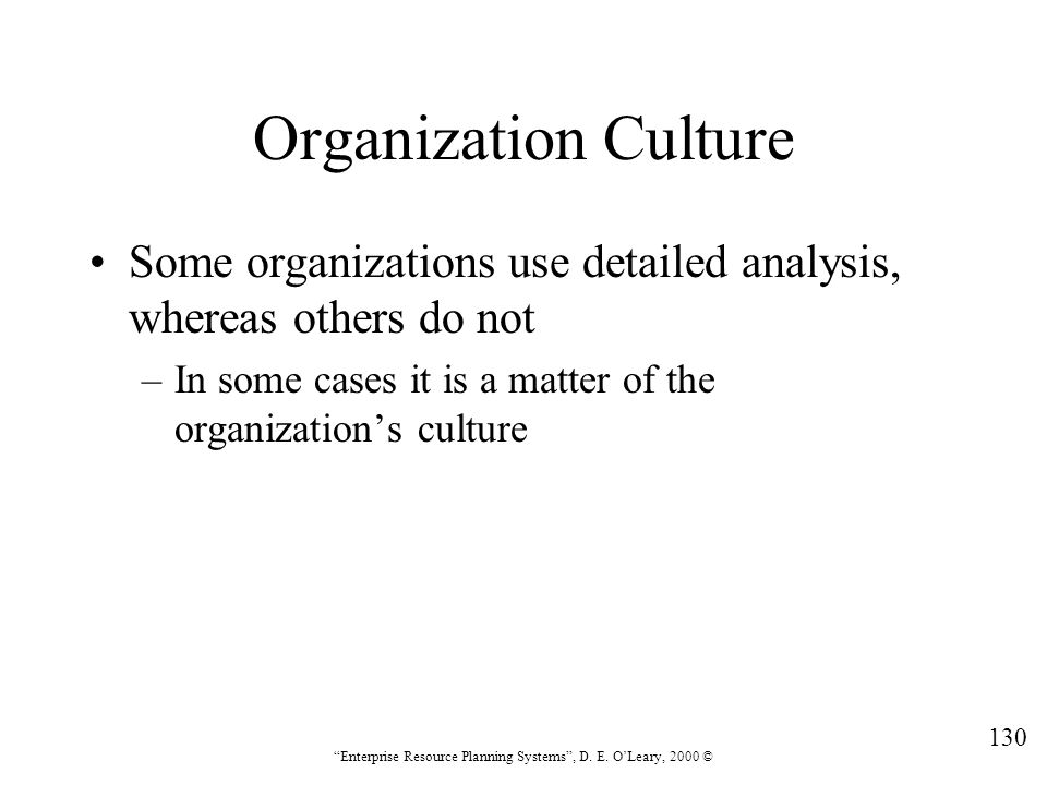 Organization Culture Some organizations use detailed analysis, whereas others do not. In some cases it is a matter of the organization's culture.