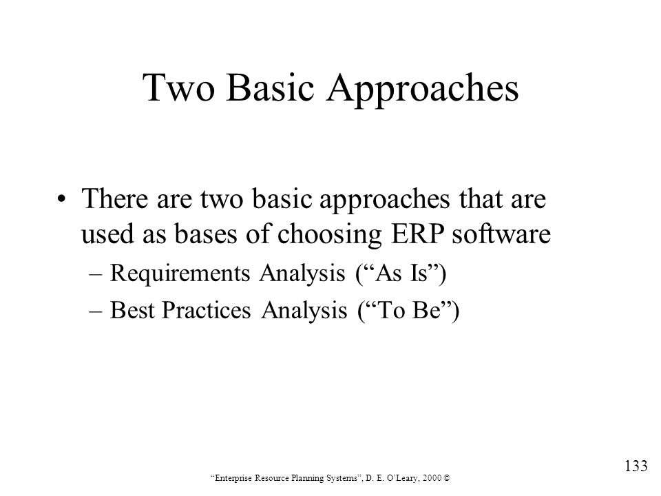Two Basic Approaches There are two basic approaches that are used as bases of choosing ERP software.