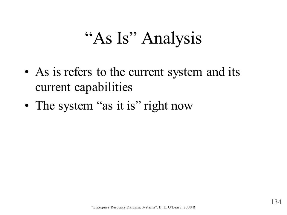 As Is Analysis As is refers to the current system and its current capabilities. The system as it is right now.